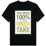 You Miss 100% of the Shots You Don't Take T-Shirts