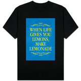 When Life Gives You Lemons Make Lemonade T-shirts