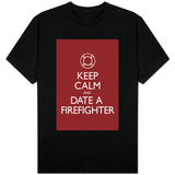 Keep Calm and Date a Firefighter T-shirts