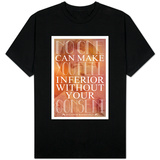 No One Can Make You Feel Inferior T-Shirt