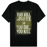 You Kill or You Die T-shirts