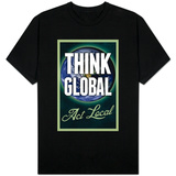 Think Global Act Local T-Shirts