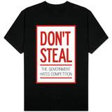 Don't Steal The Government Hates Competition T-shirts