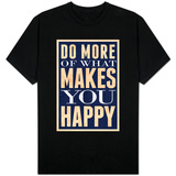 Do More of What Makes You Happy T-skjorte