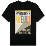Everyone's Weird Some Just Hide It Better T-shirts