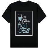 The Glass Is Half Full T-shirts
