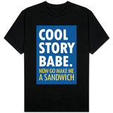 Cool Story Babe Now Make Me a Sandwich T-shirts