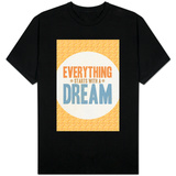 Everything Starts With a Dream T-shirts