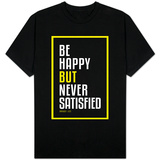 Be Happy But Never Satisfied - Bruce Lee T-shirts