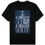 A Smooth Sea Never Made A Skilled Sailor T-shirts