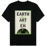 Earth Without Art is Just Eh T-shirts