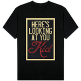 Here's Looking At You Kid T-shirts