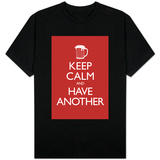 Keep Calm and Have Another T-shirts