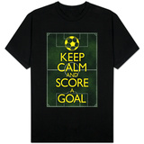 Keep Calm and Score a Goal - Soccer T-shirts