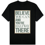 Believe You Can and You're Halfway There Shirts