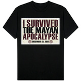 I Survived the Mayan Apocalypse 12/21/2012 Shirts
