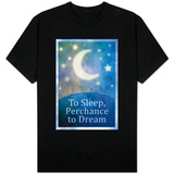 To Sleep Perchance To Dream T-shirts