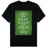 Keep Calm and Serve an Ace - Tennis T-shirts
