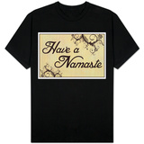 Have A Namaste T-shirts