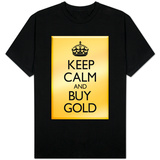 Keep Calm and Buy Gold T-Shirt