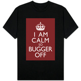 I Am Calm So Bugger Off T-shirts