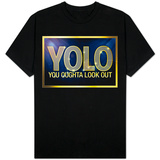 YOLO You Oughta Look Out T-shirts