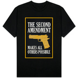 The Second Amendment Makes All Others Possible T-shirts