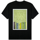 I Cannot Live Without Books Thomas Jefferson T-shirts