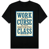 Work is the Curse of the Drinking Class Shirts