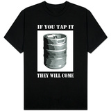 If You Tap It They Will Come Shirts