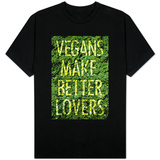 Vegans Make Better Lovers T-shirts