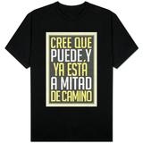 Cree Que Puede Y Ya Esta A Mitad de Camino T-shirts