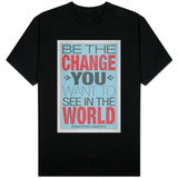 Be The Change You Want To See In The World T-shirts