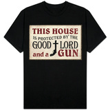 This House Protected by the Good Lord and a Gun T-shirts