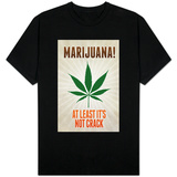 Marijuana At Least It's Not Crack T-shirts