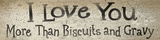 I Love You More Than Biscuts and Gravy Wood Sign Wood Sign