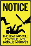 Beatings Will Continue Until Morale Improves Sign Poster Affischer