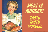 Meat Is Murder Tasty Tasty Murder Funny Poster Prints by  Ephemera
