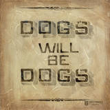 Dogs will be Dogs Posters by  Embellishments Studio