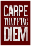 Carpe That F'ing Diem Prints