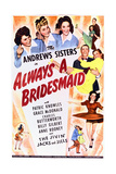Always a Bridesmaid Print