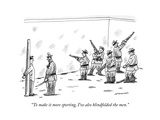 """To make it more sporting, I've also blindfolded the men."" - New Yorker Cartoon Premium Giclee Print by Mick Stevens"