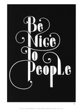 Be Nice To People Prints by Antoine Tesquier Tedeschi
