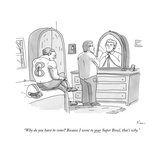 """Why do you have to come? Because I went to your Super Bowl, that's why."" - New Yorker Cartoon Premium Giclee Print by Zachary Kanin"