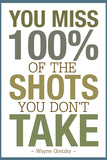 You Miss 100% of the Shots You Don't Take Motivational Poster Posters