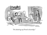"""I'm declaring my French citizenship."" - New Yorker Cartoon Premium Giclee Print by John Klossner"