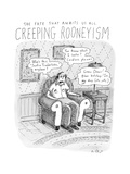 Creeping Rooneyism - New Yorker Cartoon Giclee Print by Roz Chast