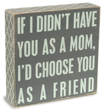 If I Didn't Have You As a Mom Box Sign Wood Sign