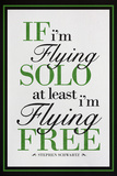 If I'm Flying Solo At Least I'm Flying Free Poster Photo