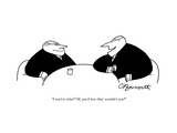 """I need to relax? Oh, you'd love that, wouldn't you?"" - New Yorker Cartoon Premium Giclee Print by Charles Barsotti"